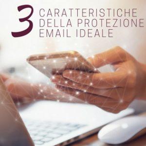 3 caratteristiche della protezione email ideale